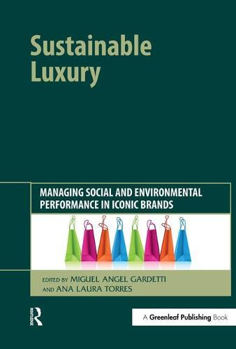 Sustainable Luxury: Managing Social and Environmental Performance in Iconic Brands (Hardback)