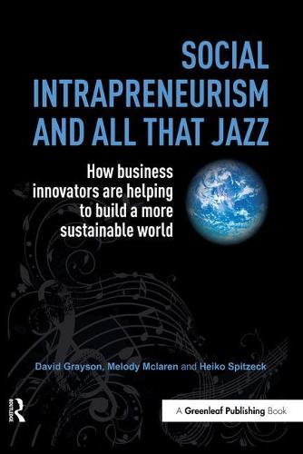 Social Intrapreneurism and All That Jazz: How Business Innovators are Helping to Build a More Sustainable World (Hardback)