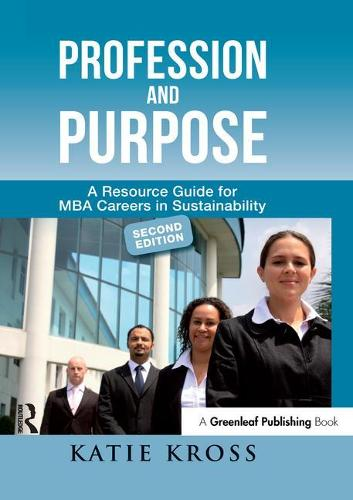 Profession and Purpose: A Resource Guide for MBA Careers in Sustainability (Paperback)