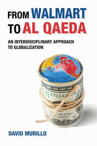 From Walmart to Al Qaeda: An Interdisciplinary Approach to Globalization (Paperback)