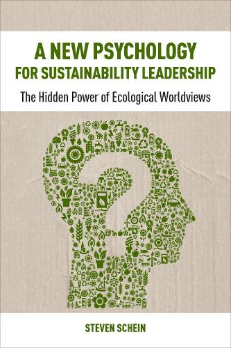 A New Psychology for Sustainability Leadership: The Hidden Power of Ecological Worldviews (Paperback)