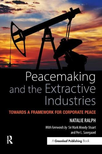Peacemaking and the Extractive Industries: Towards a Framework for Corporate Peace (Hardback)
