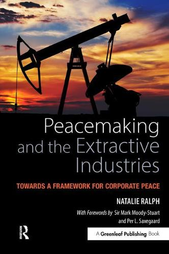 Peacemaking and the Extractive Industries: Towards a Framework for Corporate Peace (Paperback)