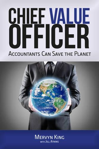 The Chief Value Officer: Accountants Can Save the Planet (Hardback)