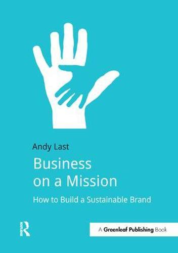 Business on a Mission: How to Build a Sustainable Brand (Hardback)