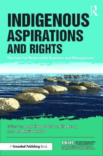 Indigenous Aspirations and Rights: The Case for Responsible Business and Management - The Principles for Responsible Management Education Series (Paperback)