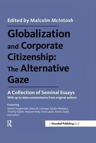 Globalization and Corporate Citizenship: The Alternative Gaze: A Collection of Seminal Essays (Hardback)