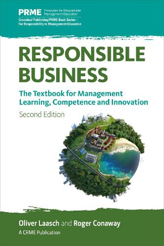 Responsible Business: The Textbook for Management Learning, Competence and Innovation - The Principles for Responsible Management Education Series (Paperback)