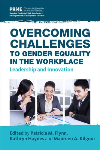 Overcoming Challenges to Gender Equality in the Workplace: Leadership and Innovation - The Principles for Responsible Management Education Series (Paperback)