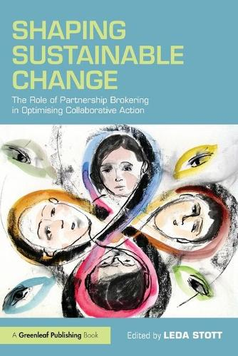 Shaping Sustainable Change: The Role of Partnership Brokering in Optimising Collaborative Action (Paperback)
