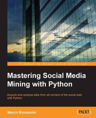 Mastering Social Media Mining with Python (Paperback)