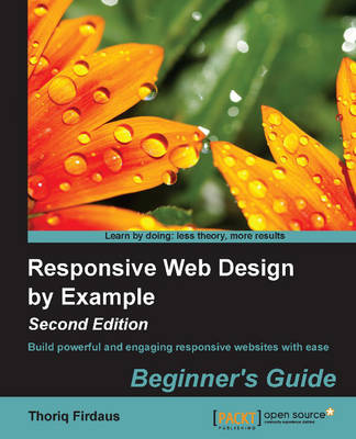 Responsive Web Design by Example : Beginner's Guide - (Paperback)