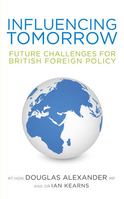 Influencing Tomorrow: Future Challenges for British Foreign Policy (Paperback)