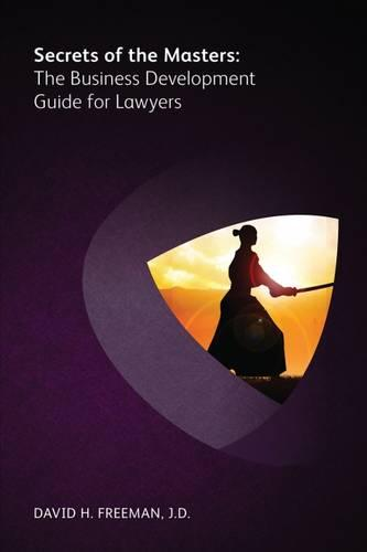 Secrets of the Masters: The Business Development Guide for Lawyers (Paperback)