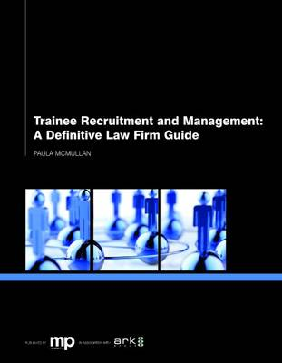Trainee Recruitment and Management: a Definitive Law Firm Guide (Paperback)