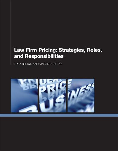 Law Firm Pricing: Strategies, Roles, and Responsibilities (Paperback)