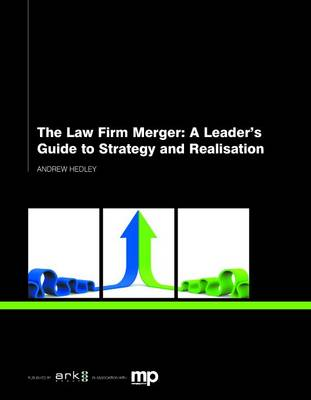 The Law Firm Merger: A Leader's Guide to Strategy and Realisation (Paperback)