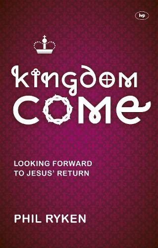 Kingdom Come: Looking Forward to Jesus' Return (Paperback)