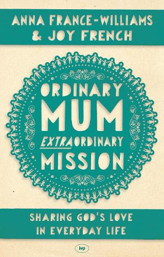 Ordinary Mum, Extraordinary Mission: Sharing God's Love in Everyday Life (Paperback)