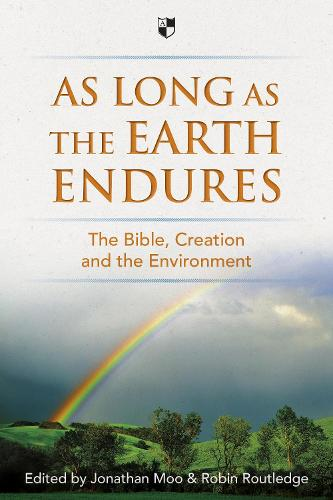 As Long as the Earth Endures: The Bible, Creation and the Environment (Paperback)
