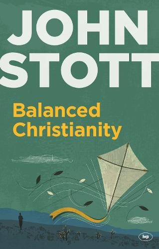 Balanced Christianity: A Classic Statement on the Value of Having a Balanced Christianity (Paperback)