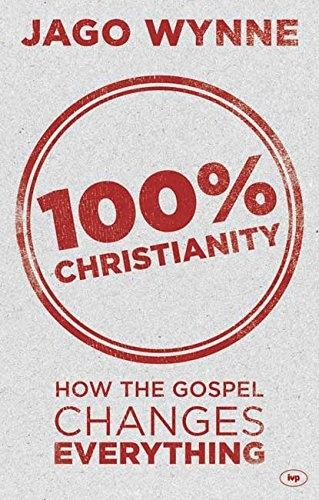 100% Christianity: How the Gospel Changes Everything (Paperback)