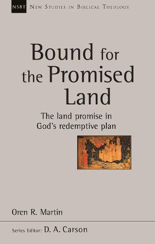 Bound for the Promised Land: The Land Promise in God's Redemptive Plan - New Studies in Biblical Theology (Paperback)