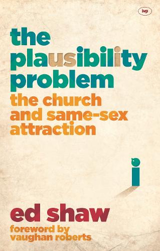 The Plausibility Problem: The Church and Same-Sex Attraction (Paperback)