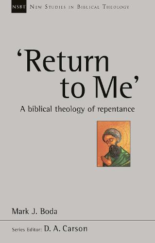 Return to Me: A Biblical Theology of Repentance - New Studies in Biblical Theology (Paperback)