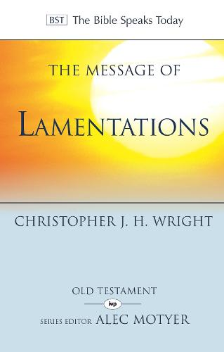 The Message of Lamentations: Honest to God - The Bible Speaks Today Old Testament (Paperback)