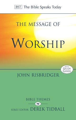 The Message of Worship: Celebrating the Glory of God in the Whole of Life (Paperback)