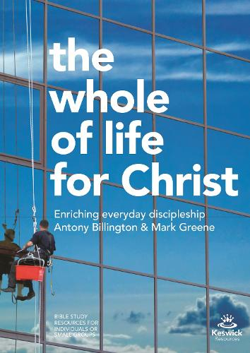 The Whole of Life for Christ: Becoming Everyday Disciples (Paperback)