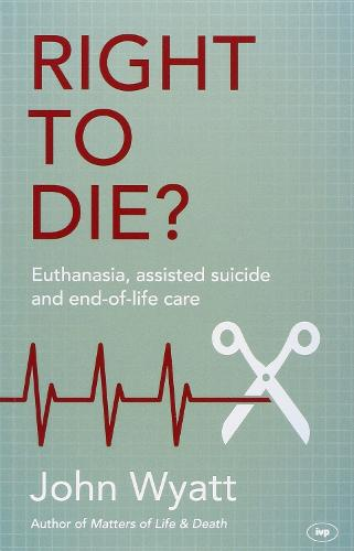 Right to Die?: Euthanasia, Assisted Suicide and End-of-Life Care (Paperback)
