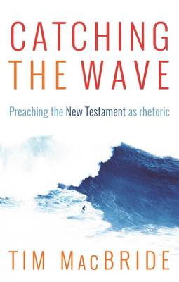 Catching the Wave: Preaching the New Testament as Rhetoric (Paperback)
