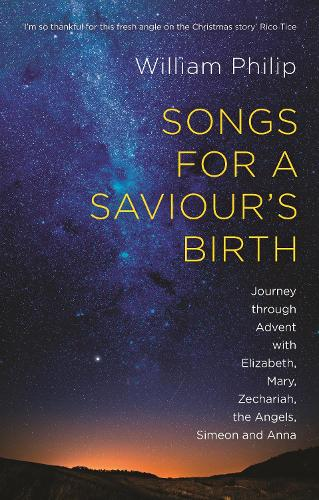 Songs for a Saviour's Birth: Journey Through Advent with Elizabeth, Mary, Zechariah, the Angels, Simeon and Anna (Paperback)