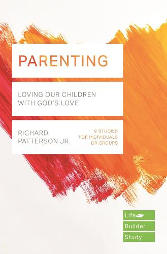 Parenting: Loving Our Children with God's Love - LifeBuilder Bible Studies 4 (Paperback)