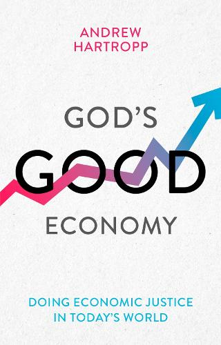 God's Good Economy: Doing Economic Justice In Today's World (Paperback)