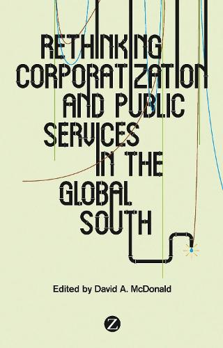 Rethinking Corporatization and Public Services in the Global South (Hardback)