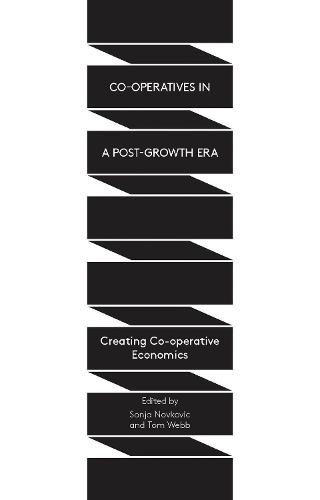 Co-operatives in a Post-Growth Era: Creating Co-operative Economics (Hardback)