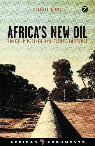 Africa's New Oil: Power, Pipelines and Future Fortunes - African Arguments (Hardback)