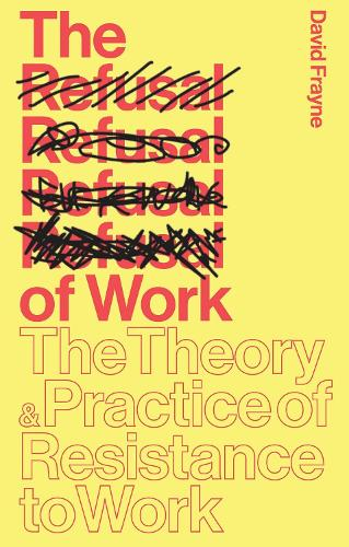 The Refusal of Work: The Theory and Practice of Resistance to Work (Paperback)