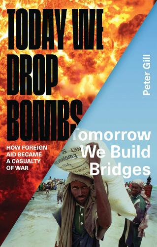 Today We Drop Bombs, Tomorrow We Build Bridges: How Foreign Aid became a Casualty of War (Paperback)