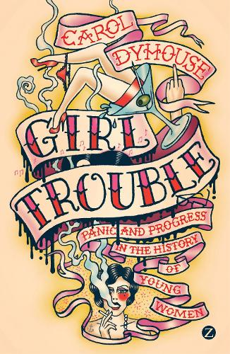 Girl Trouble: Panic and Progress in the History of Young Women (Paperback)