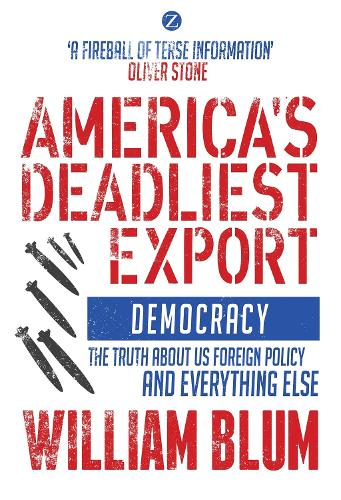 America's Deadliest Export: Democracy - The Truth about US Foreign Policy and Everything Else (Paperback)
