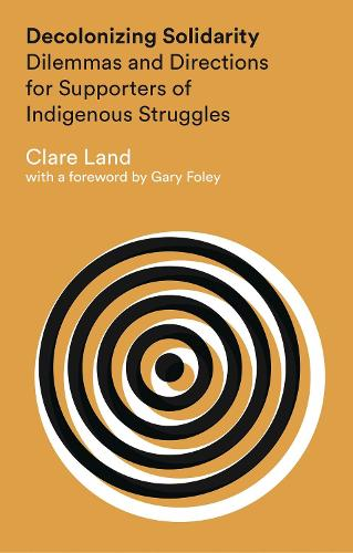 Decolonizing Solidarity: Dilemmas and Directions for Supporters of Indigenous Struggles (Paperback)