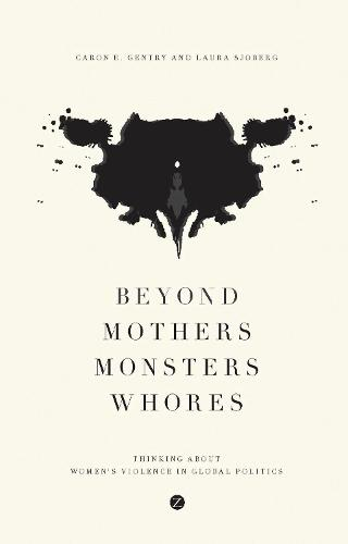 Beyond Mothers, Monsters, Whores: Thinking about Women's Violence in Global Politics (Hardback)