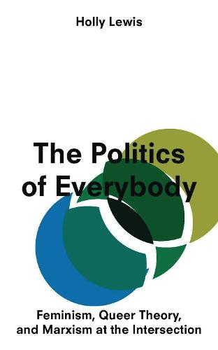 The Politics of Everybody: Feminism, Queer Theory, and Marxism at the Intersection (Paperback)