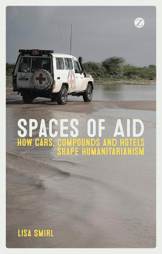 Spaces of Aid: How Cars, Compounds and Hotels Shape Humanitarianism (Paperback)