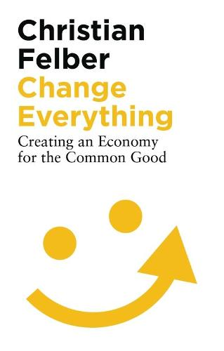 Change Everything: Creating an Economy for the Common Good (Paperback)