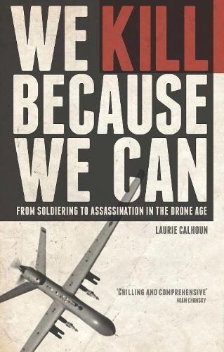 We Kill Because We Can: From Soldiering to Assassination in the Drone Age (Hardback)
